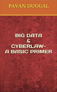 Books written by Pavan Duggal-BIG DATA & CYBERLAW- A BASIC PRIMER