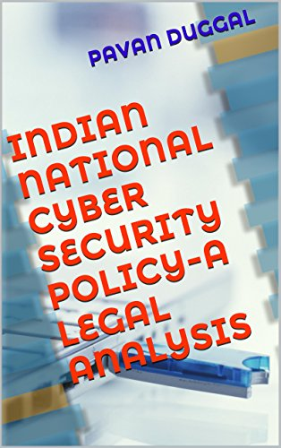 INDIAN NATIONAL CYBER SECURITY POLICY-A LEGAL ANALYSIS