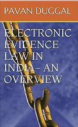 ELECTRONIC EVIDENCE LAW IN INDIA- AN OVERVIEW Kindle Edition